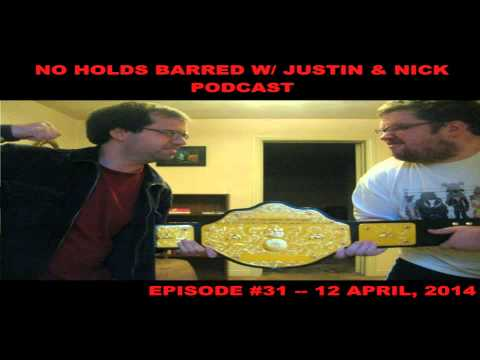 The No Holds Barred Podcast with Justin & Nick Episode #31 (April 12th, 2014) PART 1