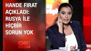 Hande Fırat açıkladı: Rusya ile hiçbir sorun yok