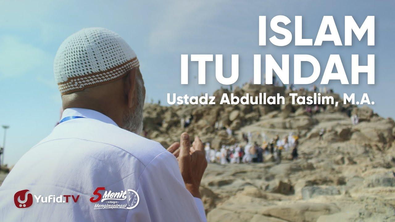 Islam Itu Indah - Ustadz Abdullah Taslim