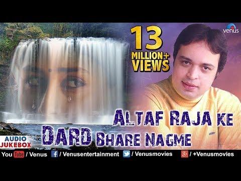 Altaf Raja Ke Dard Bhare Nagme - Best Hindi Sad Songs | JUKEBOX | Sentimental Hits