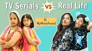 TV Series Vs Real Life - ft. MyMissAnand   Shruti Arjun Anand
