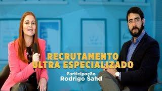 Recrutamento Ultra especializado (como passar nos filtros) - Participação Headhunter Rodrigo Sahd