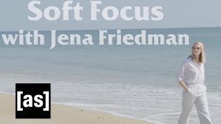 Soft Focus with Jena Friedman 2 | adult swim
