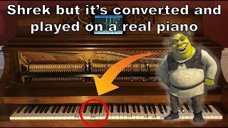 SHREK but it's played/converted on a REAL PIANO (Converted to MIDI / Talking Piano)
