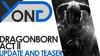 Dragonborn - Act II Movie Update + Teaser!