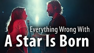 Everything Wrong With A Star Is Born (2018)