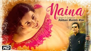 Naina | Rabbani Mustafa Khan | New Romantic Song 2017