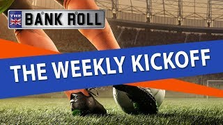 The Bank Roll | The Weekly Kickoff: Soccer Betting Tips &  Free Picks
