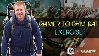Gamer to Gym Rat - Part 4 - Exercise