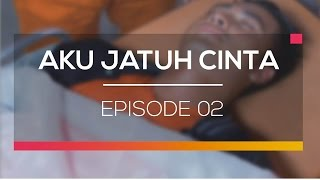 Aku Jatuh Cinta - Episode 02