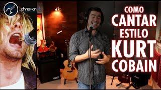 Como cantar Estilo KURT COBAIN | Nirvana | Estilos Vocales
