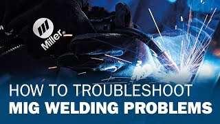 How to Troubleshoot MIG Welding Problems