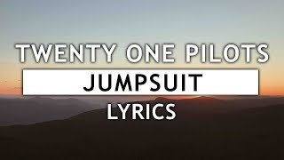 Twenty One Pilots - Jumpsuit (Lyrics)