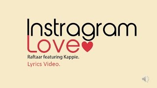 Raftaar - Instagram Love Ft Kappie | Lyrics Video HD