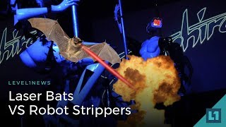 Level1 News January 16 2018: Laser Bats VS Robot Strippers