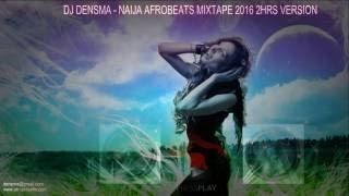 2 hrs non-stop Naija Afrobeats 2016 edition