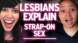 Lesbians Explain : Strap-Ons