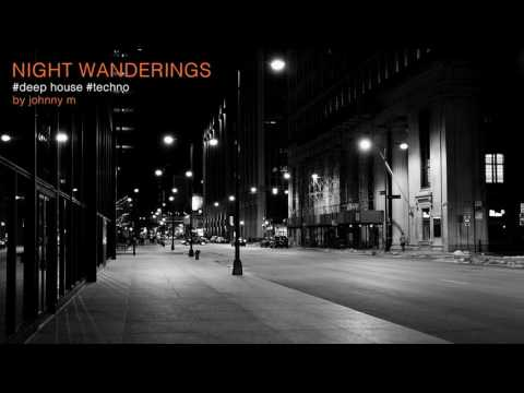 Night Wanderings Deep House & Techno 2017 Mixed By Johnny M