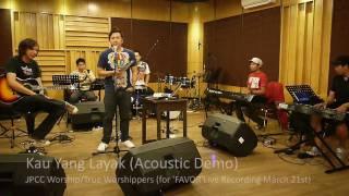 Kau Yang Layak (Acoustic Demo 'FAVOR' Live Recording) JPCC Worship/True Worshippers