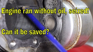 Engine ran without oil, seized! Can it be saved?