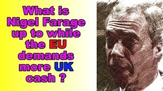 Brexit - The EU wants more money and what is Nigel Farage up to?