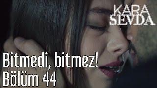 Kara Sevda 44. Bölüm - Bitmedi, Bitmez!