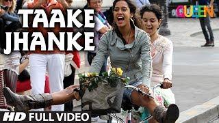Queen: Taake Jhanke Full Video Song   Kangana Ranaut   Arijit Singh   Arijit Singh