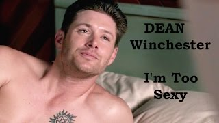Dean Winchester I'm Too Sexy