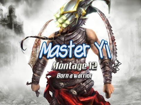 Master Yi Montage 12 - Born a warrior