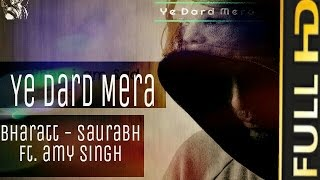 Ye Dard Mera | Bharatt-Saurabh ft. Amy Singh | Official RAPMIX video 2016 | Sad Song