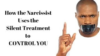 How the Narcissist Uses The Silent Treatment to CONTROL YOU