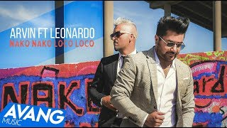 Arvin Ft Leonardo - Nako Nako Loco Loco OFFICIAL VIDEO