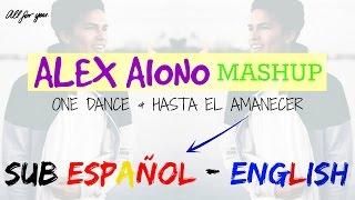 One Dance and Hasta el Amanecer  - Mashup by Alex Aiono (SUB ENGLISH/SPANISH) - Neni ♥