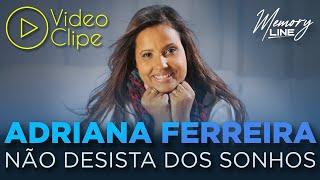 Não Desista Dos Sonhos - Adriana Ferreira (Clipe Oficial Line Records)