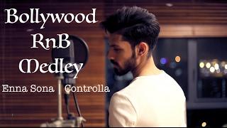 Bollywood RnB Medley | Enna Sona | Controlla - Satvik B