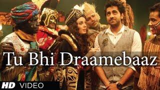 Tu Bhi Draamebaaz Song Nautanki Saala | Ayushmann Khurrana, Kunaal Roy Kapur