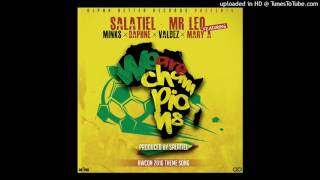 Salatiel x Mr Leo ft  Mink's, Daphne, Valdez, Mary A - We Are Champions (Produced by Salatiel)