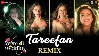 Tareefan - Remix  Veere Di Wedding Kareena, Sonam, Swara & Shikha   QARAN ft Badshah   DJ Notorious