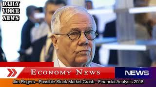Jim Rogers - Possible Stock Market Crash - Financial Analysis 2018