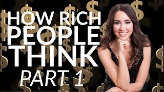 HOW RICH PEOPLE THINK - PART 1