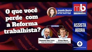 MB COM A PRESIDENTA - O que você perde com a Reforma Trabalhista?