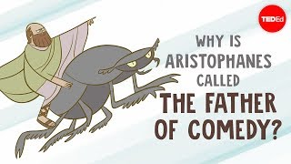 "Why is Aristophanes called ""The Father of Comedy""? - Mark Robinson"