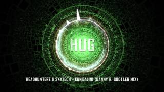 Headhunterz & Skytech - Kundalini (Danny R. Bootleg Mix)
