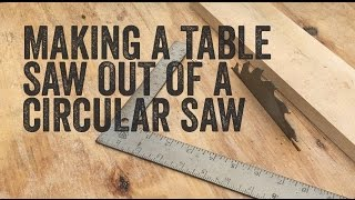 How I turned my Circular Saw into a Table Saw DIY