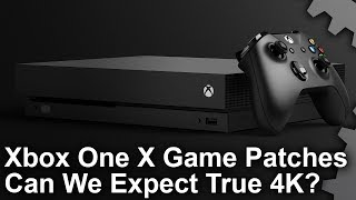 [4K] Xbox One X Game Upgrades: Can We Expect True 4K?