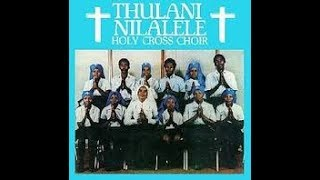 Holy Cross Choir    Thulani Nilalele
