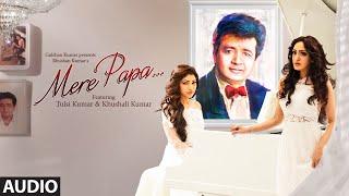 Mere Papa Full Song | Tulsi Kumar, Khushali Kumar | Jeet Gannguli | T-Series