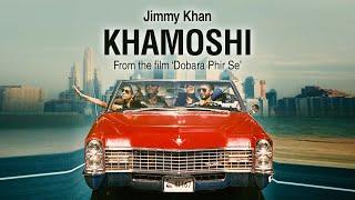Khamoshi - Jimmy Khan (Dobara Phir Se)