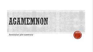Aeschylus' Agamemnon - Plot Summary