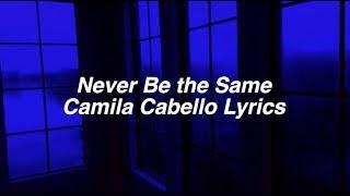 Never Be The Same    Camila Cabello Lyrics